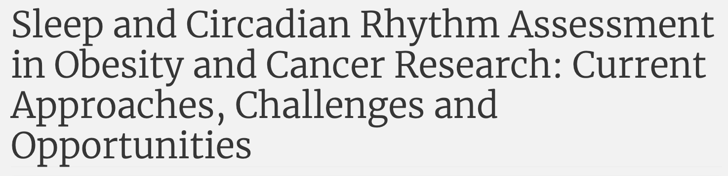 Sleep and Circadian Rhythm Assessment in Obesity and Cancer Research: Current Approaches, Challenges and Opportunities